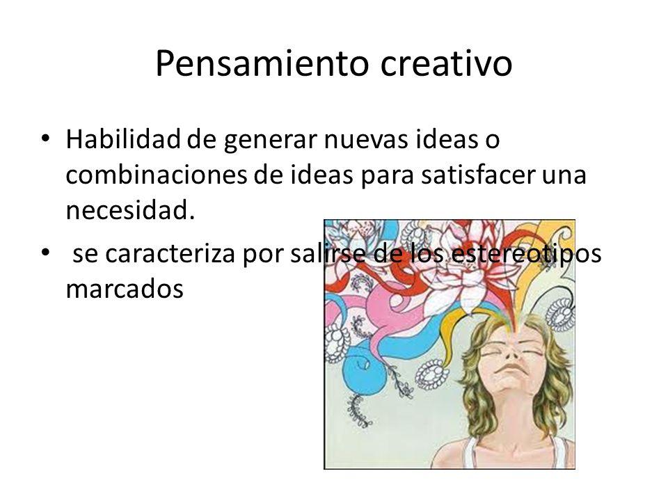 Pensamiento creativo Habilidad de generar nuevas ideas o combinaciones de ideas para satisfacer una necesidad.