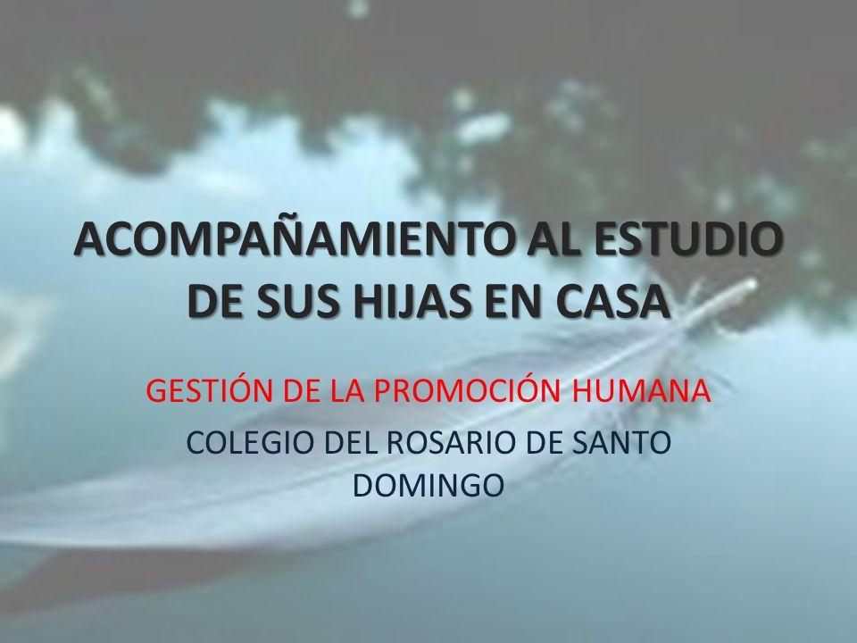 ACOMPAÑAMIENTO AL ESTUDIO DE SUS HIJAS EN CASA GESTIÓN DE LA PROMOCIÓN HUMANA COLEGIO DEL ROSARIO DE SANTO DOMINGO