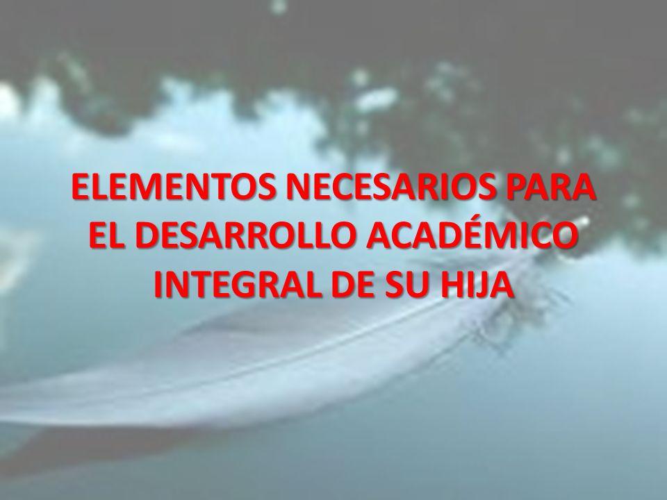 ELEMENTOS NECESARIOS PARA EL DESARROLLO ACADÉMICO INTEGRAL DE SU HIJA