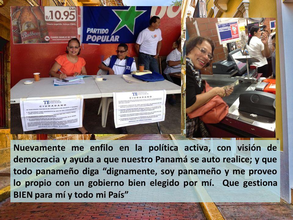 Nuevamente me enfilo en la política activa, con visión de democracia y ayuda a que nuestro Panamá se auto realice; y que todo panameño diga dignamente