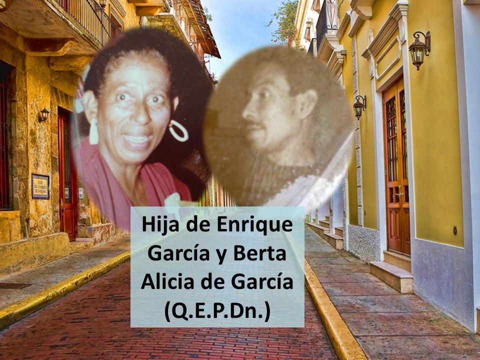 Hija de Enrique García y Berta Alicia de García (Q.E.P.Dn.)