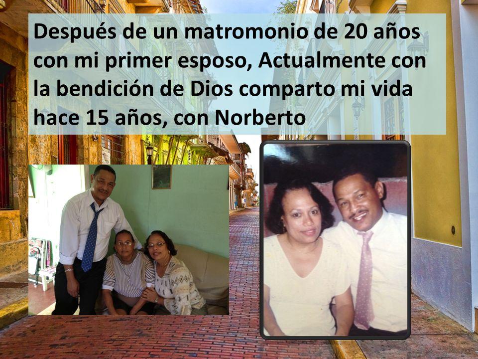 Después de un matromonio de 20 años con mi primer esposo, Actualmente con la bendición de Dios comparto mi vida hace 15 años, con Norberto