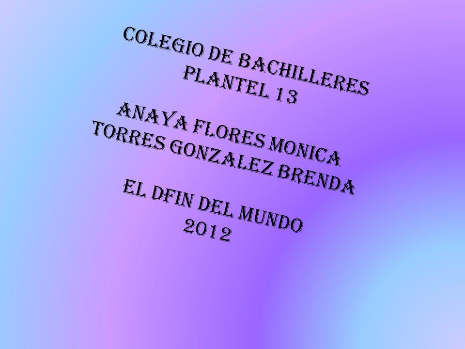 Colegio de bachilleres Plantel 13 Anaya flores monica Torres gonzalez brenda El dfin del mundo 2012