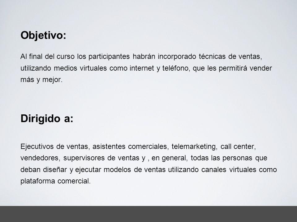 Objetivo: Al final del curso los participantes habrán incorporado técnicas de ventas, utilizando medios virtuales como internet y teléfono, que les pe