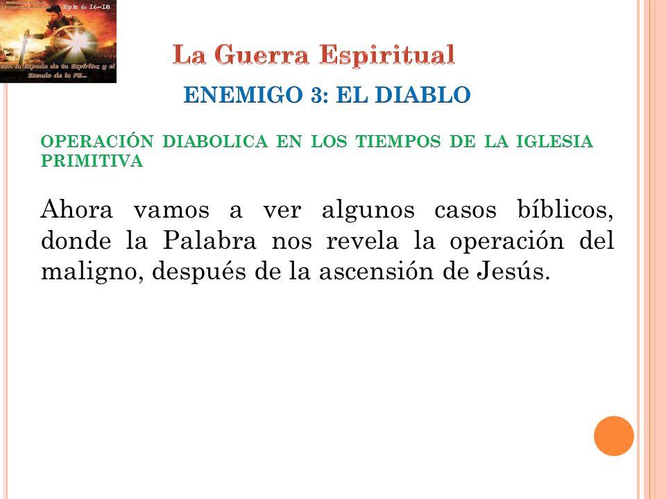 Ahora vamos a ver algunos casos bíblicos, donde la Palabra nos revela la operación del maligno, después de la ascensión de Jesús.