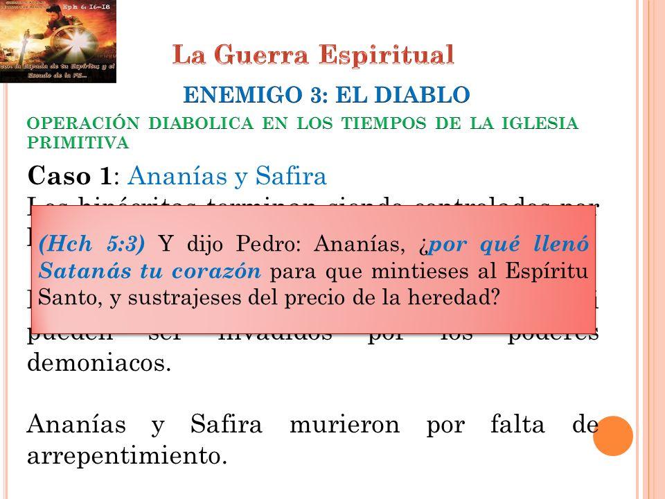 Caso 1 : Ananías y Safira Los hipócritas terminan siendo controlados por los poderes del maligno. Los cristianos no pueden ser poseídos, pero si puede