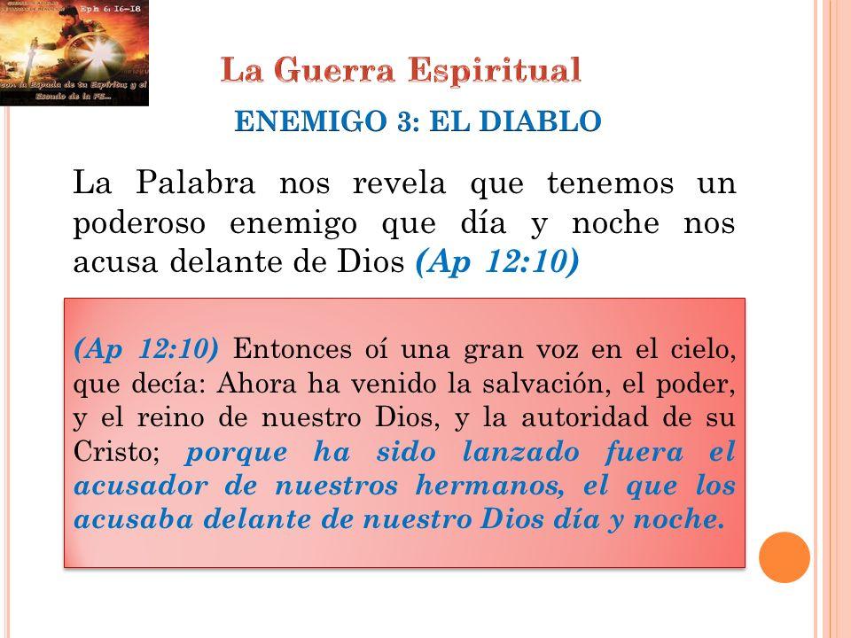 La Palabra nos revela que tenemos un poderoso enemigo que día y noche nos acusa delante de Dios (Ap 12:10) (Ap 12:10) Entonces oí una gran voz en el c