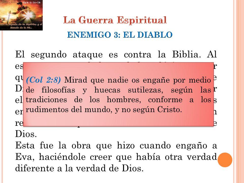 El segundo ataque es contra la Biblia. Al estar en contra de la verdad, es lógico pensar que también está en contra de la Palabra de Dios, que sumada