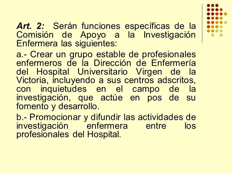 Art. 2: Serán funciones específicas de la Comisión de Apoyo a la Investigación Enfermera las siguientes: a.- Crear un grupo estable de profesionales e