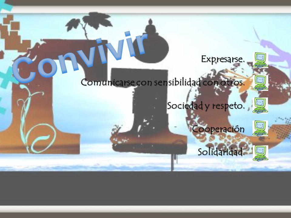 Expresarse. Comunicarse con sensibilidad con otros. Sociedad y respeto. CooperaciónSolidaridad.