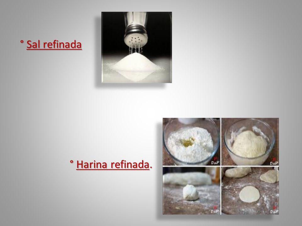 ° Harina refinada. ° Sal refinada ° Sal refinada