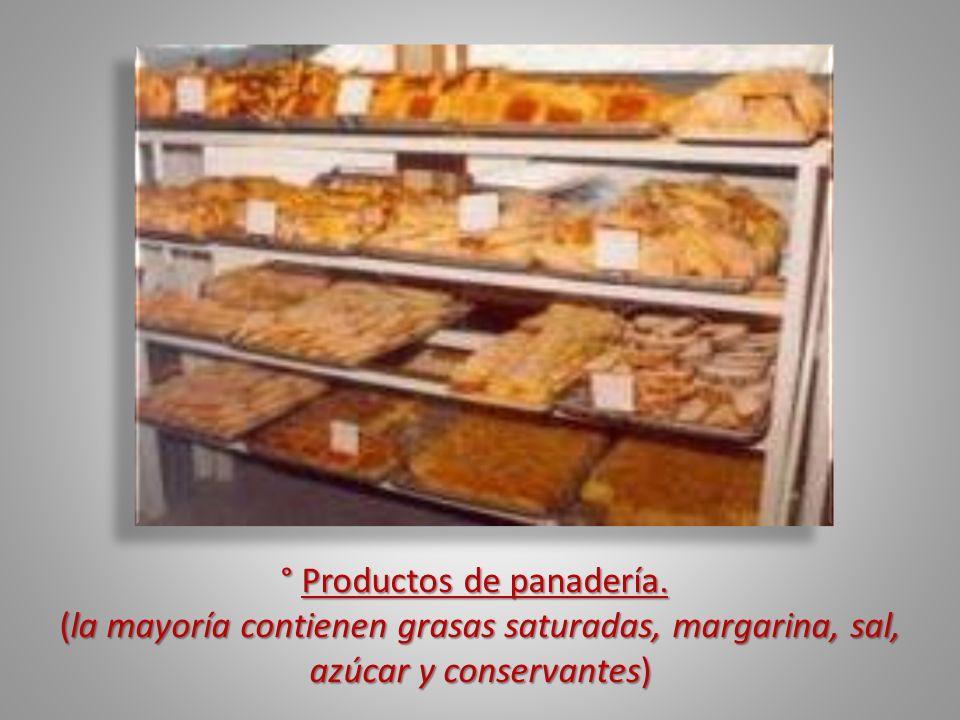 ° Productos de panadería. ° Productos de panadería. (la mayoría contienen grasas saturadas, margarina, sal, azúcar y conservantes)