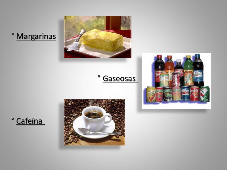 ° Margarinas ° Margarinas ° Gaseosas ° Gaseosas ° Cafeína ° Cafeína