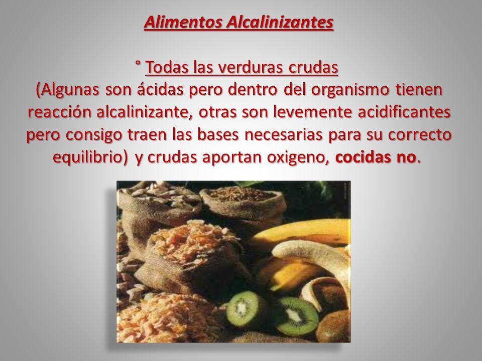 Alimentos Alcalinizantes ° Todas las verduras crudas ° Todas las verduras crudas (Algunas son ácidas pero dentro del organismo tienen reacción alcalin