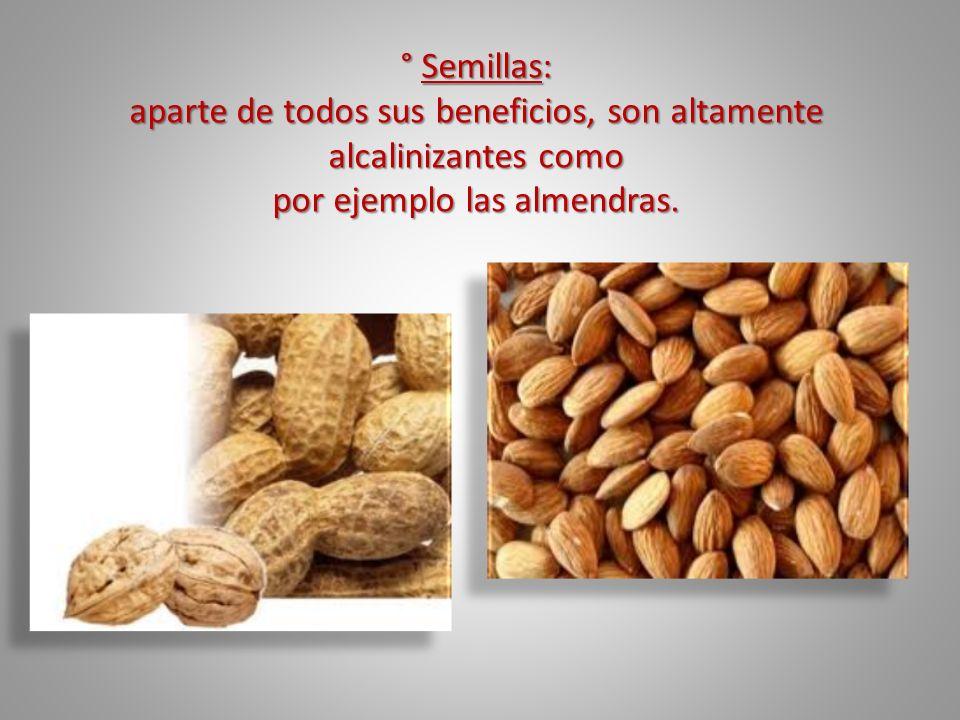 ° Semillas: aparte de todos sus beneficios, son altamente alcalinizantes como por ejemplo las almendras.