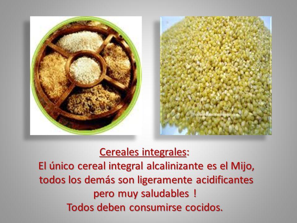 Cereales integrales: Cereales integrales: El único cereal integral alcalinizante es el Mijo, todos los demás son ligeramente acidificantes pero muy sa