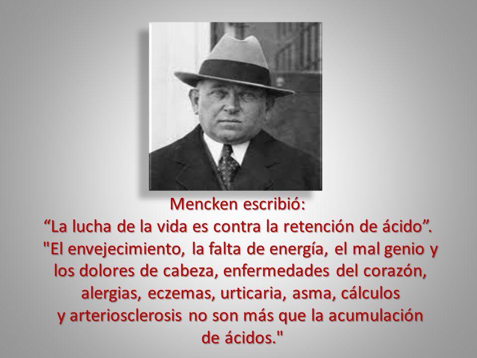 Mencken escribió: Mencken escribió: La lucha de la vida es contra la retención de ácido. La lucha de la vida es contra la retención de ácido.