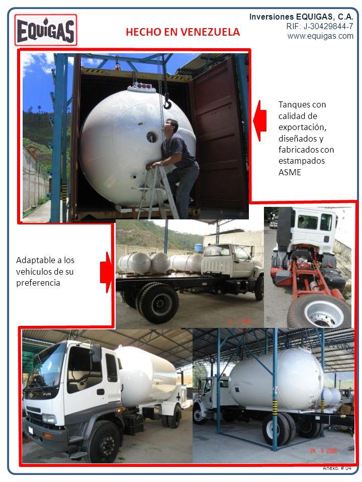 Inversiones EQUIGAS, C.A. RIF: J-30429844-7 www.equigas.com HECHO EN VENEZUELA Anexo. # 04 Tanques con calidad de exportación, diseñados y fabricados