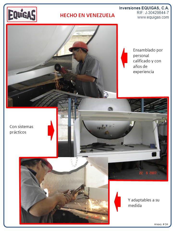 Inversiones EQUIGAS, C.A. RIF: J-30429844-7 www.equigas.com HECHO EN VENEZUELA Anexo. # 04 Ensamblado por personal calificado y con años de experienci
