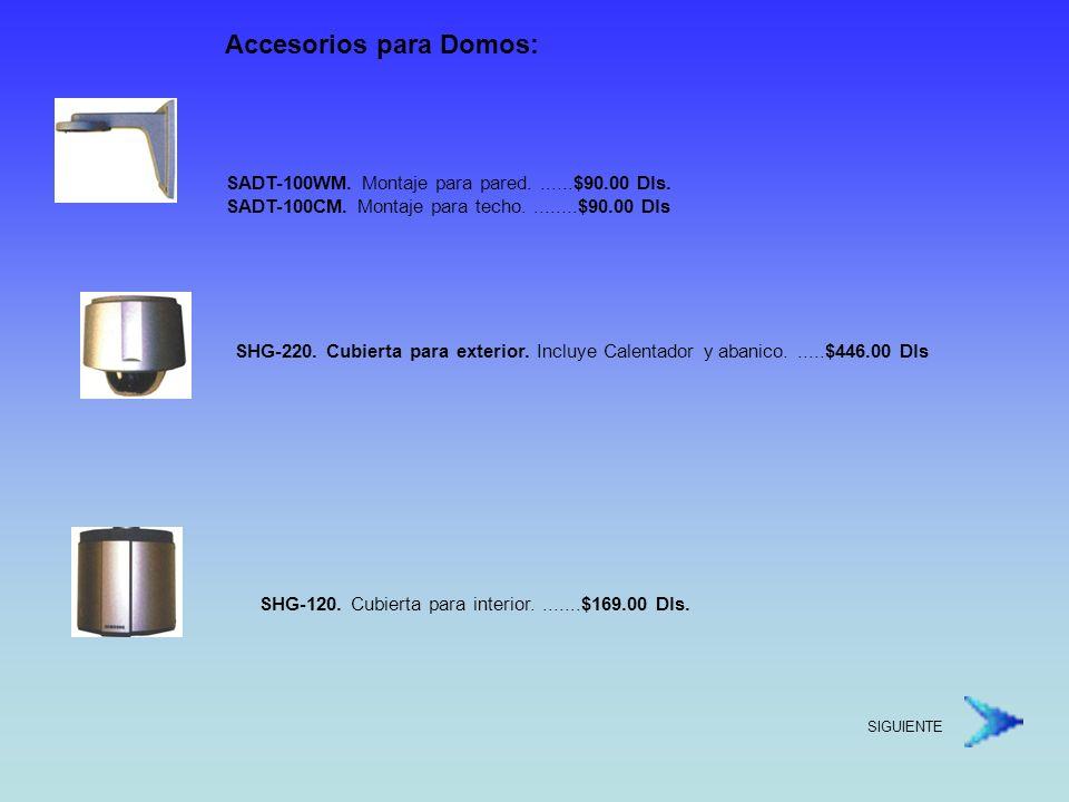 Cámara Domo: * CCD 1/3 Sony * 470 líneas de resolución alta, 380,000 pixeles * Iluminación mínima de 1 lux * Lente de 3.8 mm.