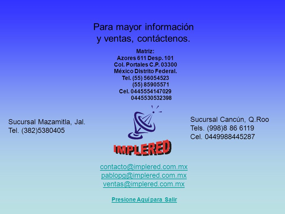 Para mayor información y ventas, contáctenos. Matriz: Azores 611 Desp. 101 Col. Portales C.P. 03300 México Distrito Federal. Tel. (55) 56054523 (55) 8