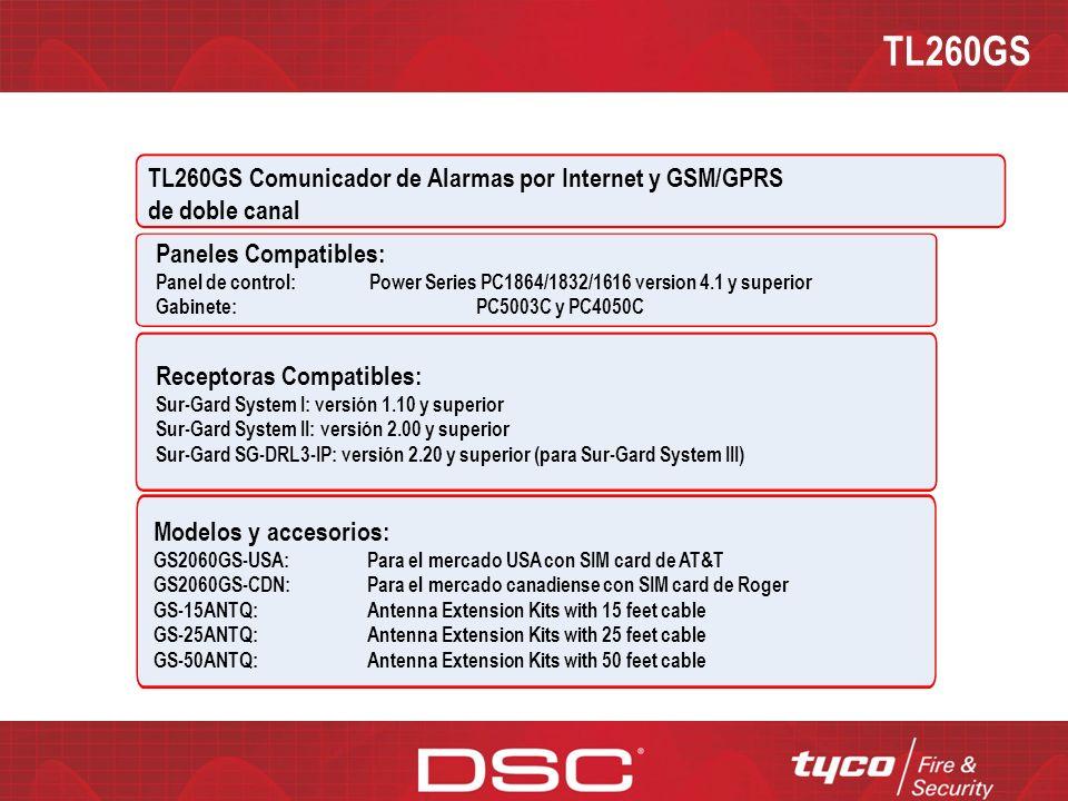 TL260GS TL260GS Comunicador de Alarmas por Internet y GSM/GPRS de doble canal Ventajas: Comunicador dual completamente redundante vía internet y GSM/GPRS Enrutador de llamadas Integrado Carga/Descarga remota vía GSM/GPRS e Internet Prueba Periódica Individual vía GSM/GPRS e Internet Supervisión vía GSM/GPRS e Internet Encriptación 128-bit AES vía GSM/GPRS e Internet Completo reporte de eventos Formato SIA Conexión PC-Link Socket plástico para SIM card Indicadores de potencia de señal y de fallo Quad-Band: 850 MHz, 1900 MHz, 900 MHz and 1800 MHz