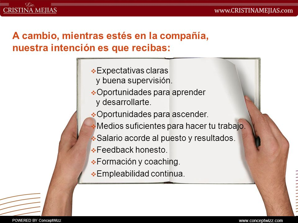 POWERED BY ConceptWizz www.conceptwizz.com A cambio, mientras estés en la compañía, nuestra intención es que recibas: Expectativas claras y buena supervisión.