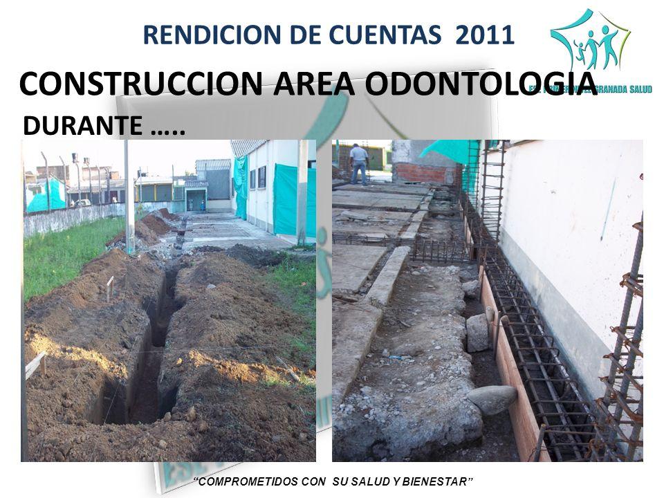RENDICION DE CUENTAS 2011 COMPROMETIDOS CON SU SALUD Y BIENESTAR CONSTRUCCION AREA ODONTOLOGIA DURANTE …..