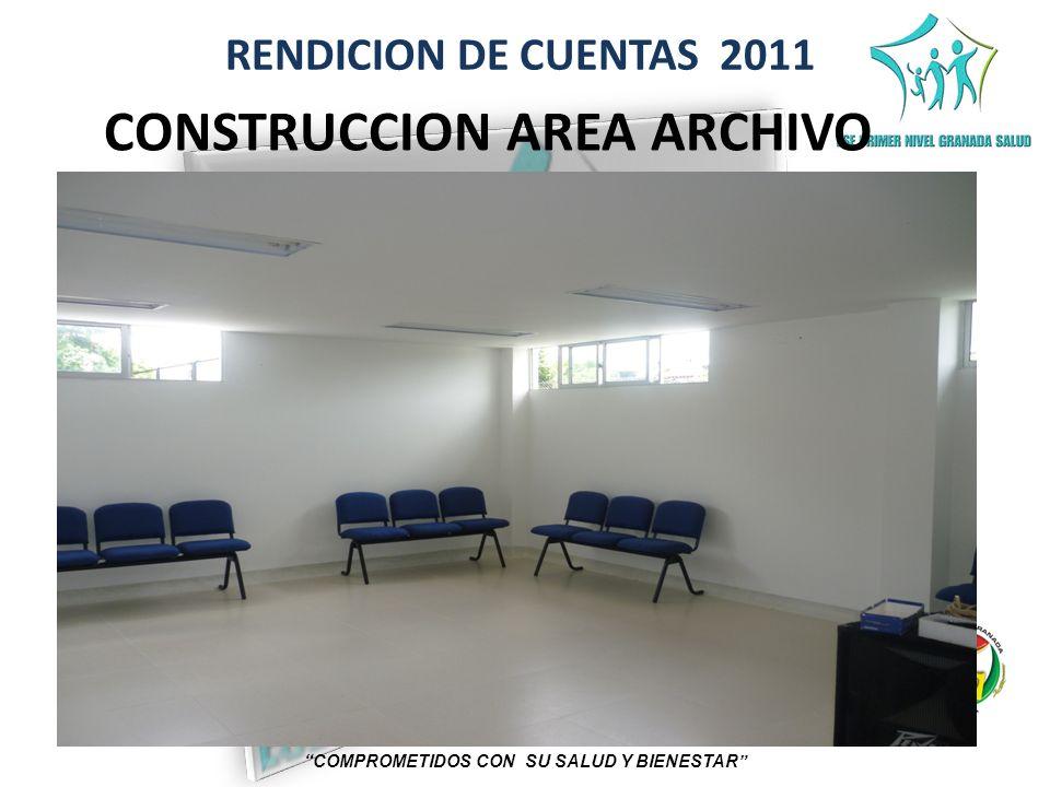 RENDICION DE CUENTAS 2011 COMPROMETIDOS CON SU SALUD Y BIENESTAR CONSTRUCCION AREA ARCHIVO