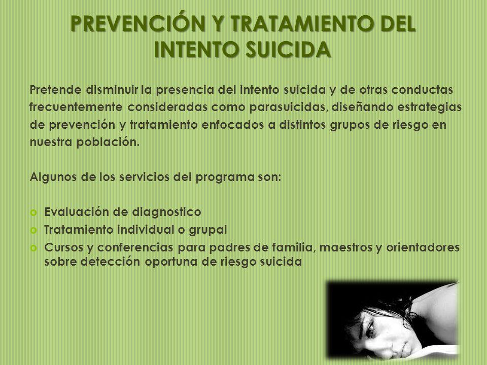 Pretende disminuir la presencia del intento suicida y de otras conductas frecuentemente consideradas como parasuicidas, diseñando estrategias de preve