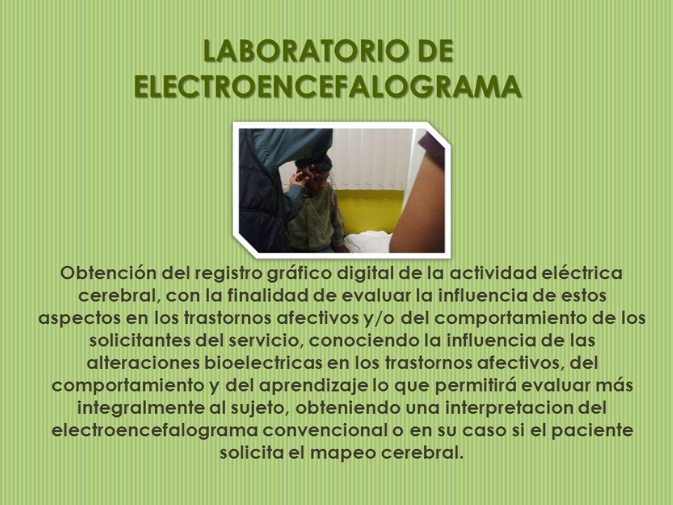 LABORATORIO DE ELECTROENCEFALOGRAMA Obtención del registro gráfico digital de la actividad eléctrica cerebral, con la finalidad de evaluar la influenc