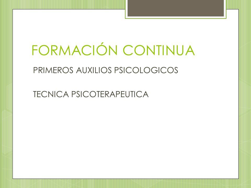 FORMACIÓN CONTINUA PRIMEROS AUXILIOS PSICOLOGICOS TECNICA PSICOTERAPEUTICA
