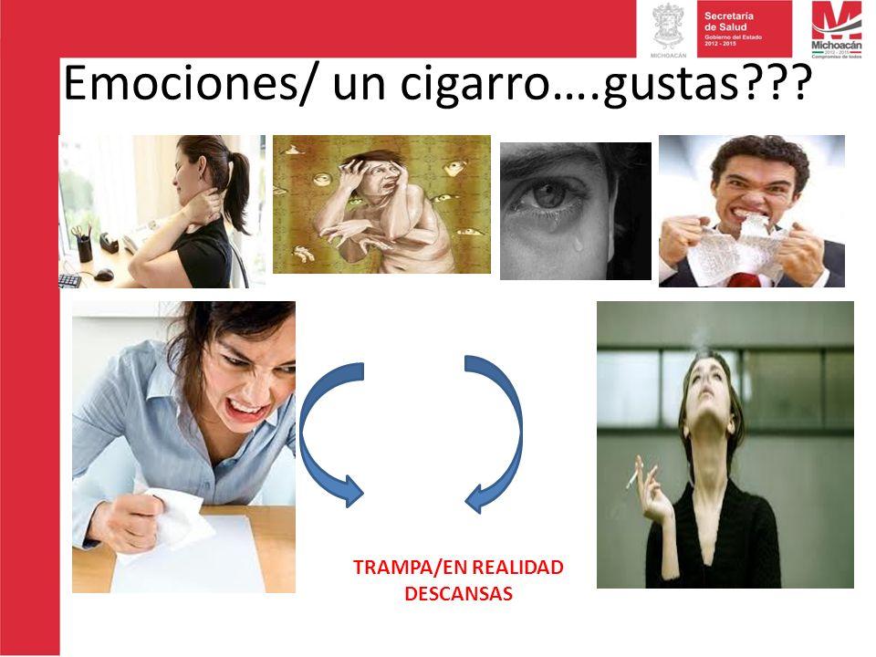 Emociones/ un cigarro….gustas??? TRAMPA/EN REALIDAD DESCANSAS