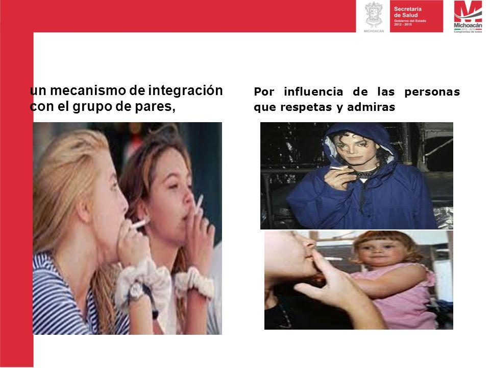 un mecanismo de integración con el grupo de pares, Por influencia de las personas que respetas y admiras