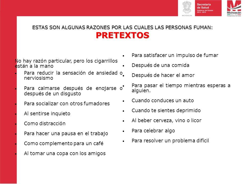 ESTAS SON ALGUNAS RAZONES POR LAS CUALES LAS PERSONAS FUMAN: PRETEXTOS No hay razón particular, pero los cigarrillos están a la mano Para reducir la s