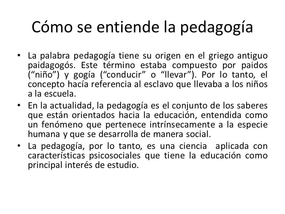Cómo se entiende la pedagogía La palabra pedagogía tiene su origen en el griego antiguo paidagogós. Este término estaba compuesto por paidos (niño) y