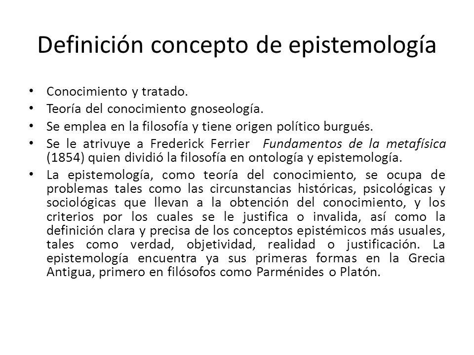Definición concepto de epistemología Conocimiento y tratado. Teoría del conocimiento gnoseología. Se emplea en la filosofía y tiene origen político bu