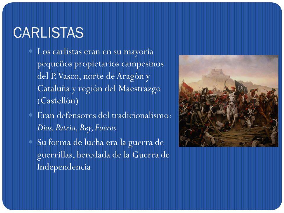 CARLISTAS Los carlistas eran en su mayoría pequeños propietarios campesinos del P.