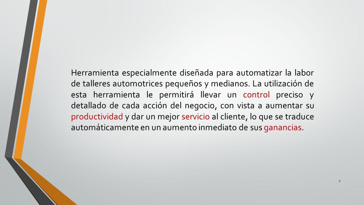 Herramienta especialmente diseñada para automatizar la labor de talleres automotrices pequeños y medianos. La utilización de esta herramienta le permi