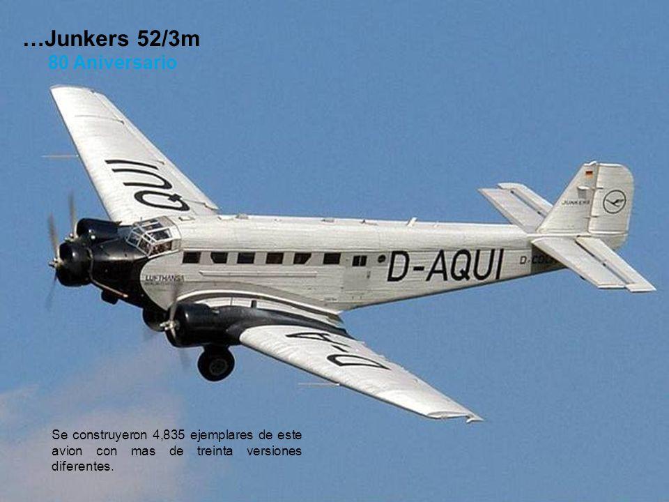 Se construyeron 4,835 ejemplares de este avion con mas de treinta versiones diferentes. …Junkers 52/3m 80 Aniversario