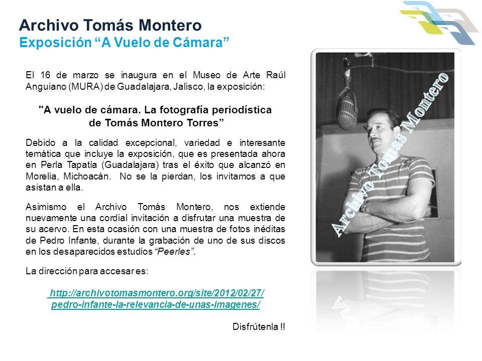 Archivo Tomás Montero Exposición A Vuelo de Cámara El 16 de marzo se inaugura en el Museo de Arte Raúl Anguiano (MURA) de Guadalajara, Jalisco, la exp