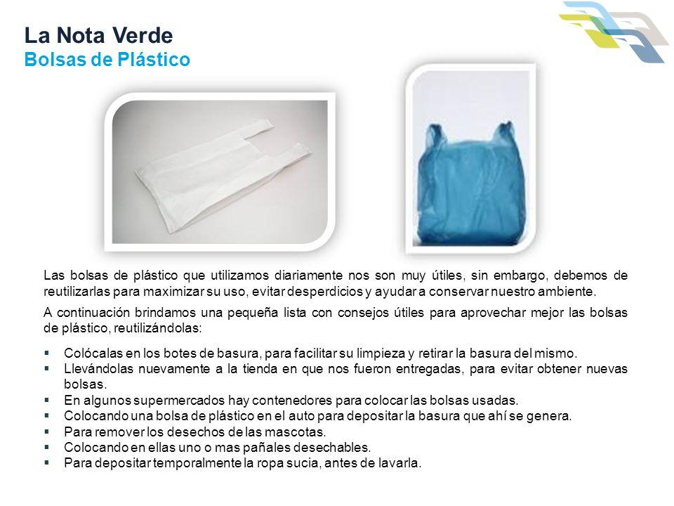 La Nota Verde Bolsas de Plástico Las bolsas de plástico que utilizamos diariamente nos son muy útiles, sin embargo, debemos de reutilizarlas para maxi