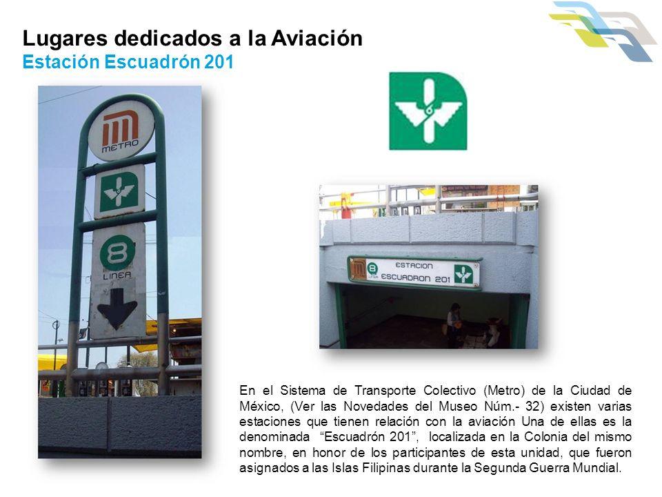 Lugares dedicados a la Aviación Estación Escuadrón 201 En el Sistema de Transporte Colectivo (Metro) de la Ciudad de México, (Ver las Novedades del Mu