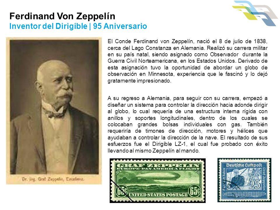 Ferdinand Von Zeppelín Inventor del Dirigible | 95 Aniversario El Conde Ferdinand von Zeppelín, nació el 8 de julio de 1838, cerca del Lago Constanza