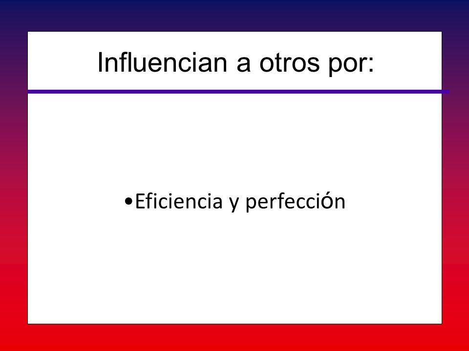 Eficiencia y perfecci ó nEficiencia y perfecci ó n Influencian a otros por: