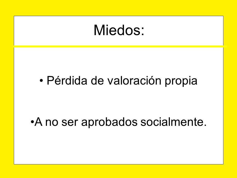Pérdida de valoración propia Pérdida de valoración propia A no ser aprobados socialmente.A no ser aprobados socialmente.