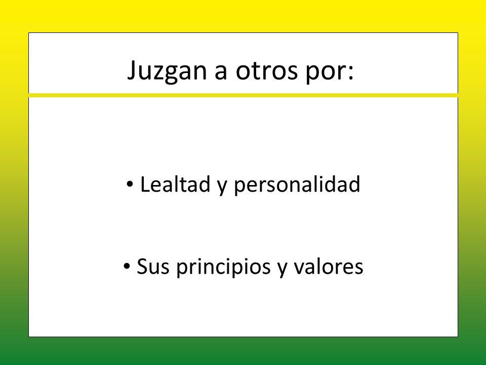 Juzgan a otros por: Lealtad y personalidad Lealtad y personalidad Sus principios y valores Sus principios y valores