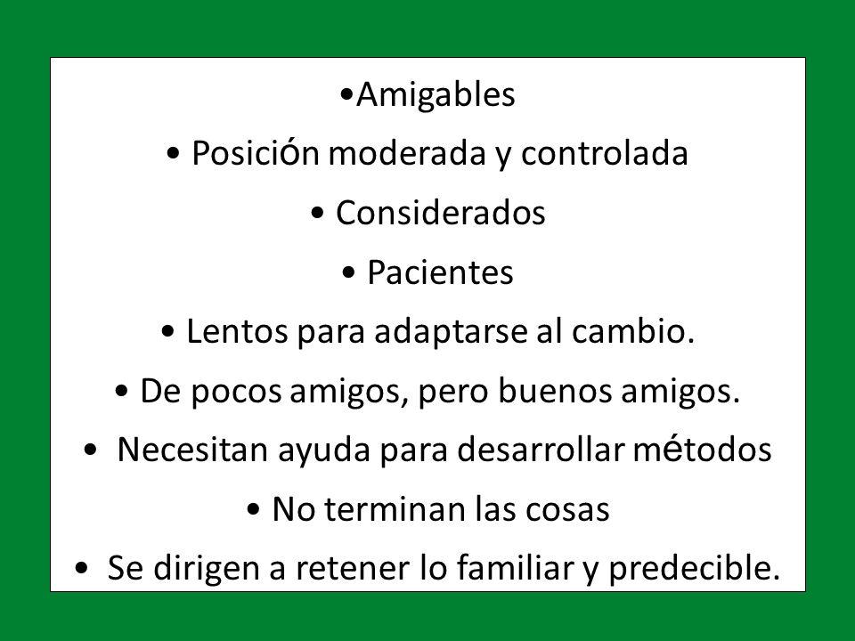 AmigablesAmigables Posici ó n moderada y controlada Posici ó n moderada y controlada Considerados Considerados Pacientes Pacientes Lentos para adaptarse al cambio.