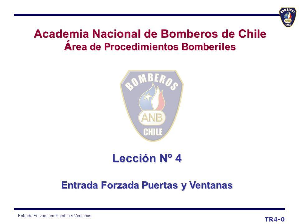 Entrada Forzada en Puertas y Ventanas Lección Nº 4 Entrada Forzada Puertas y Ventanas Academia Nacional de Bomberos de Chile Á rea de Procedimientos Bomberiles TR4-0