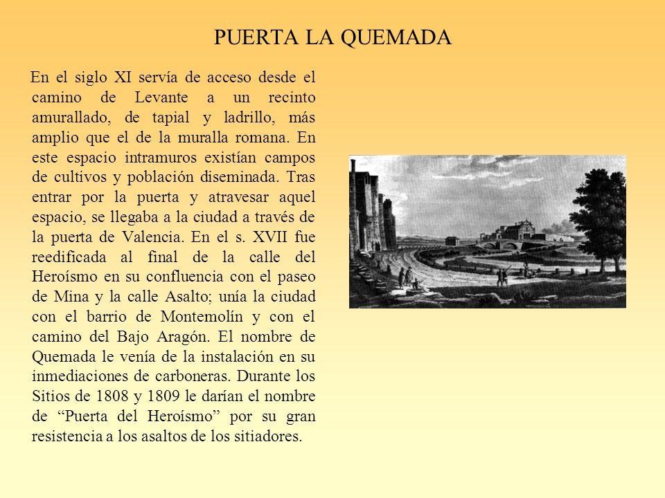 PUERTA LA QUEMADA En el siglo XI servía de acceso desde el camino de Levante a un recinto amurallado, de tapial y ladrillo, más amplio que el de la muralla romana.